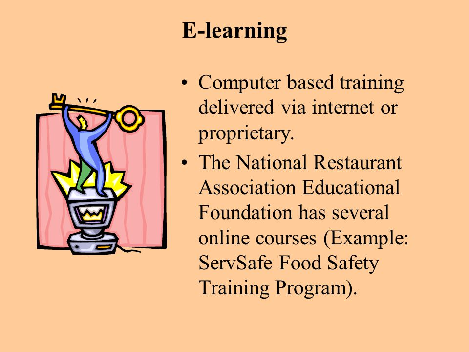 E-learning Computer based training delivered via internet or proprietary.