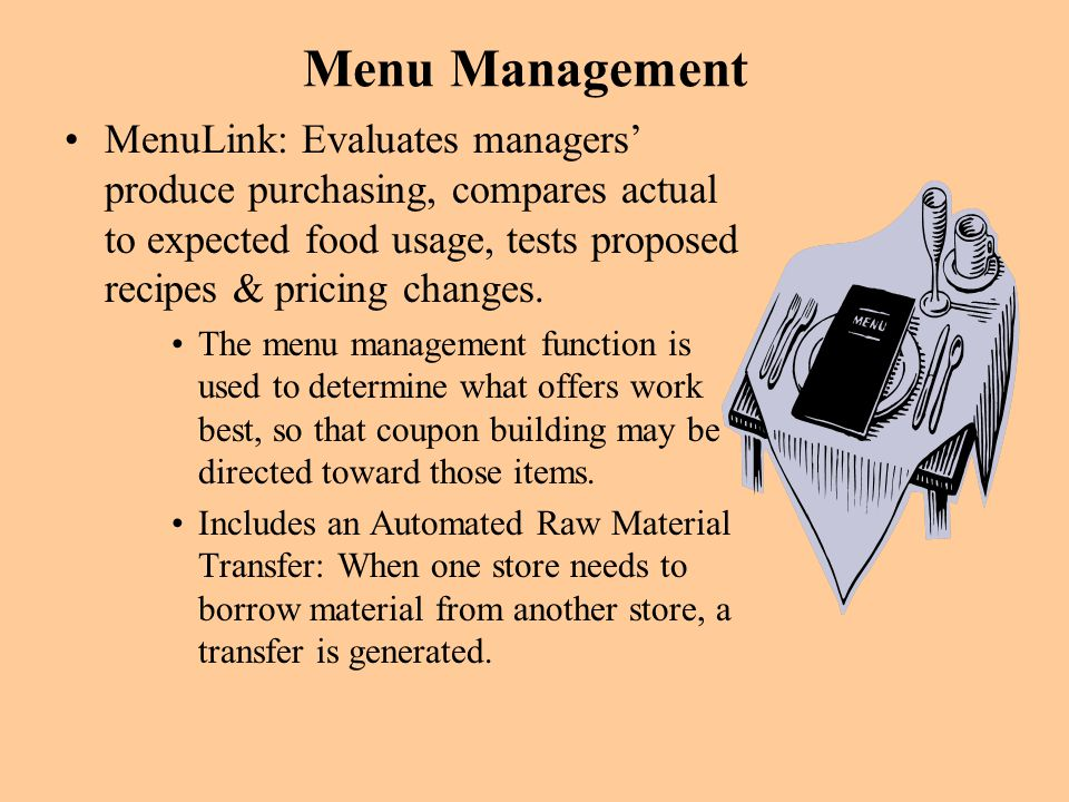 Menu Management MenuLink: Evaluates managers' produce purchasing, compares actual to expected food usage, tests proposed recipes & pricing changes.
