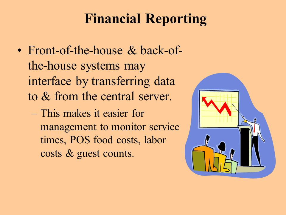 Financial Reporting Front-of-the-house & back-of- the-house systems may interface by transferring data to & from the central server.