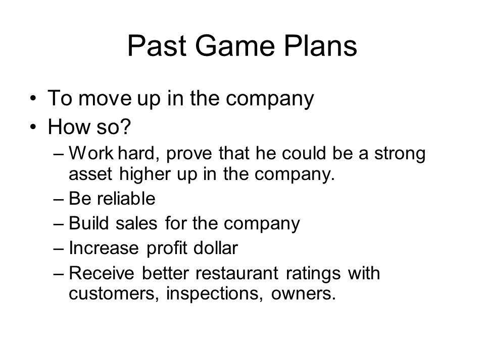 Past Game Plans To move up in the company How so
