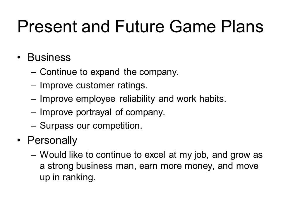 Present and Future Game Plans