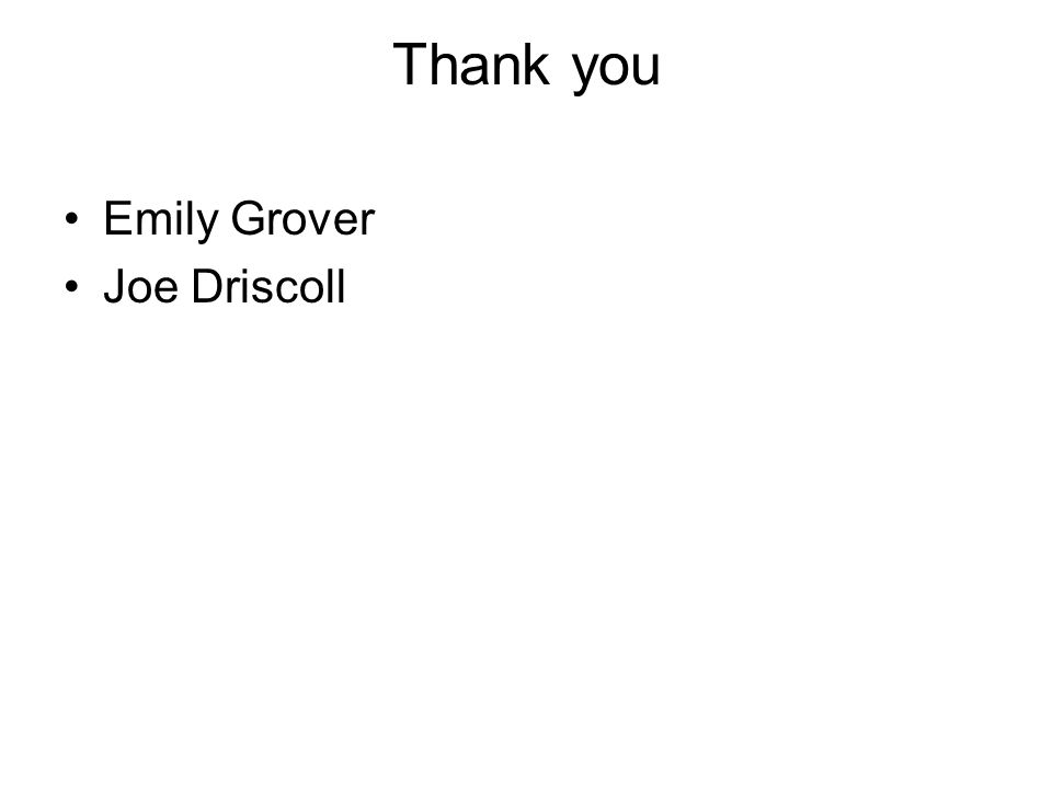 Thank you Emily Grover Joe Driscoll