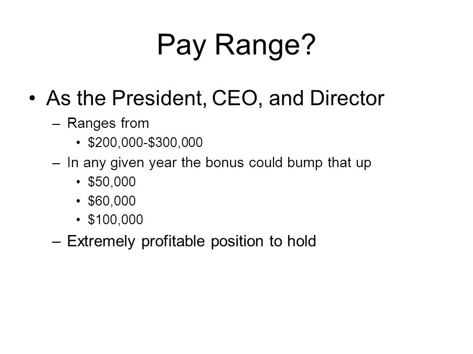Pay Range As the President, CEO, and Director