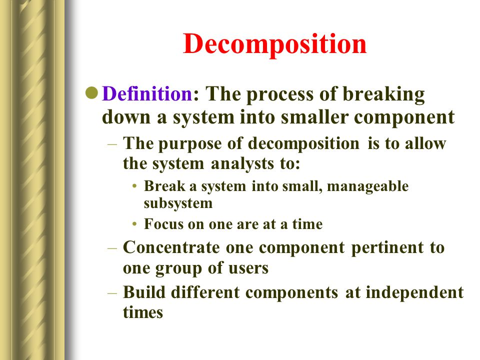 Decomposition Definition: The process of breaking down a system into smaller component.