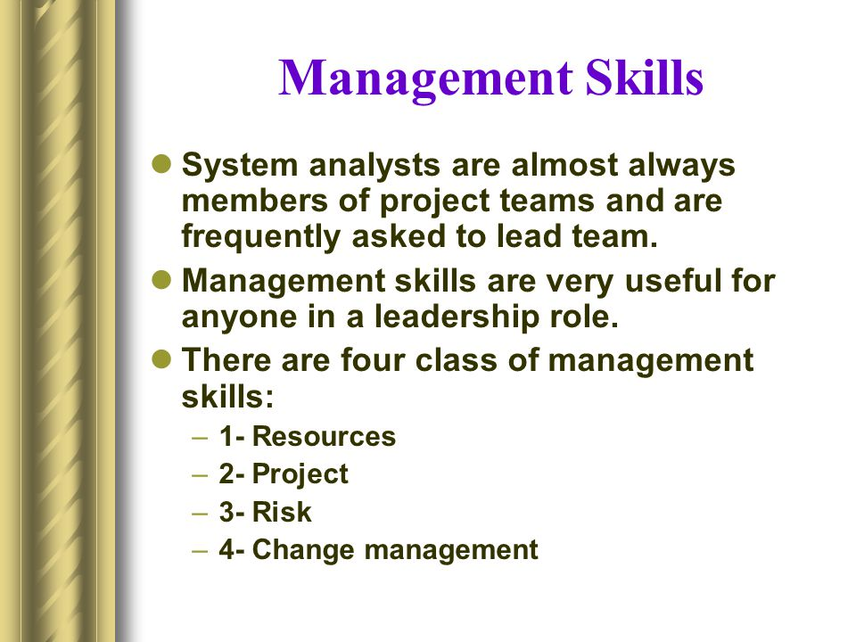 Management Skills System analysts are almost always members of project teams and are frequently asked to lead team.