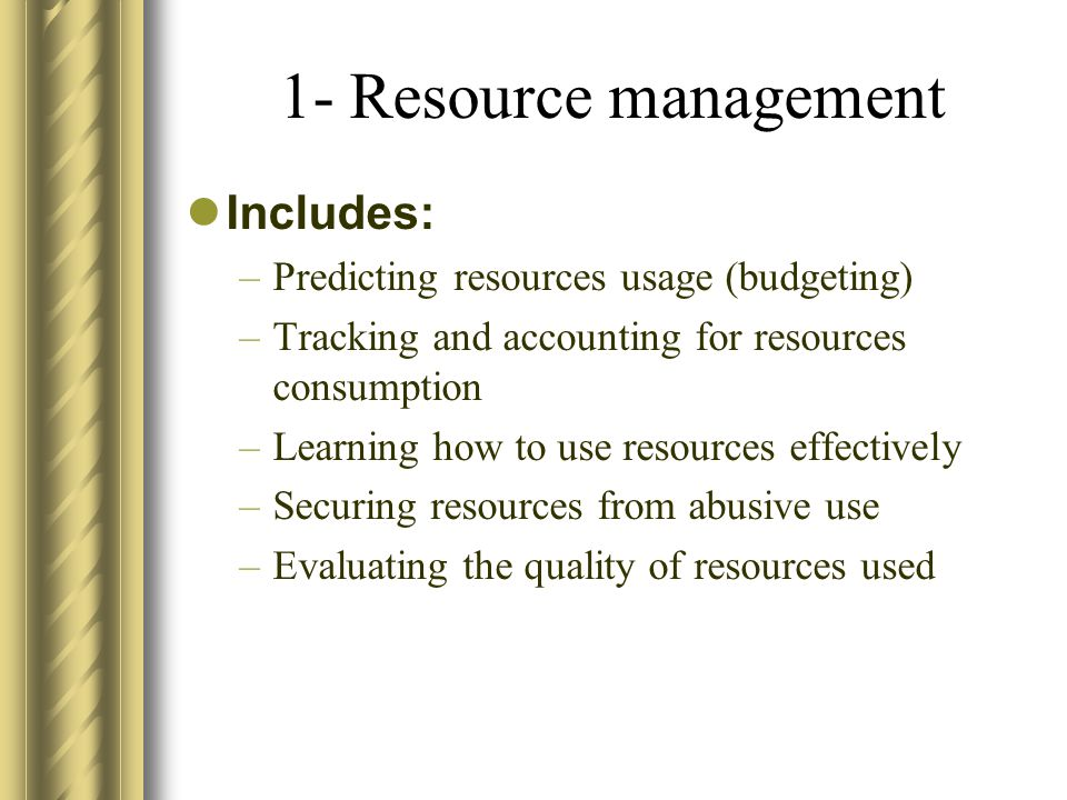 1- Resource management Includes: