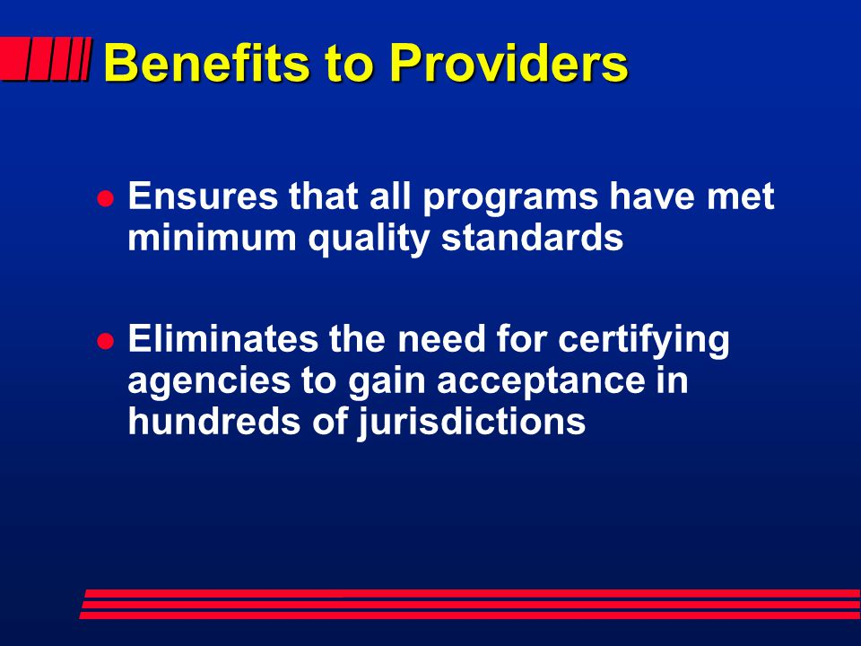 Benefits to Providers Ensures that all programs have met minimum quality standards.