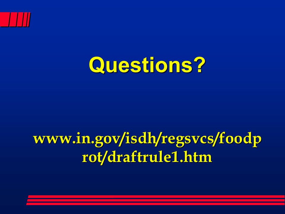Questions www.in.gov/isdh/regsvcs/foodprot/draftrule1.htm