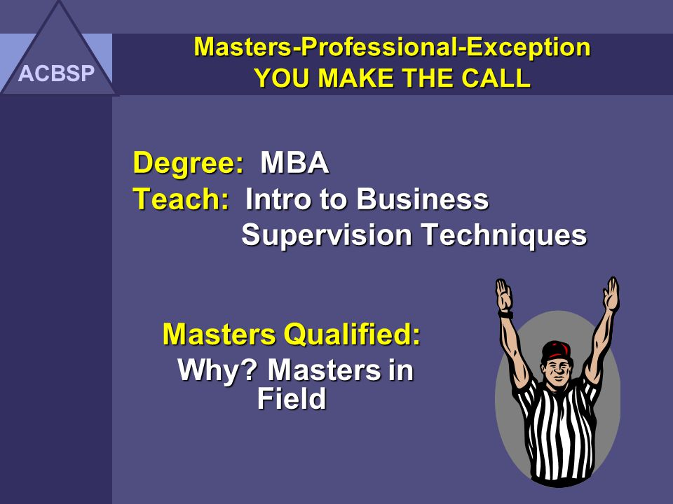 Degree: MBA Teach: Intro to Business Supervision Techniques