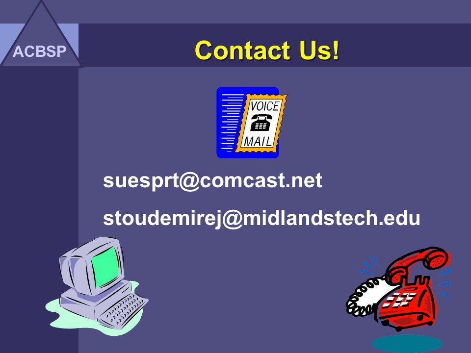 ACBSP Contact Us! suesprt@comcast.net stoudemirej@midlandstech.edu