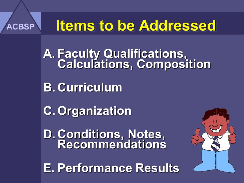 ACBSP Items to be Addressed. Faculty Qualifications, Calculations, Composition. Curriculum. Organization.