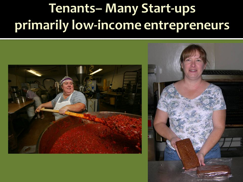 Tenants– Many Start-ups primarily low-income entrepreneurs