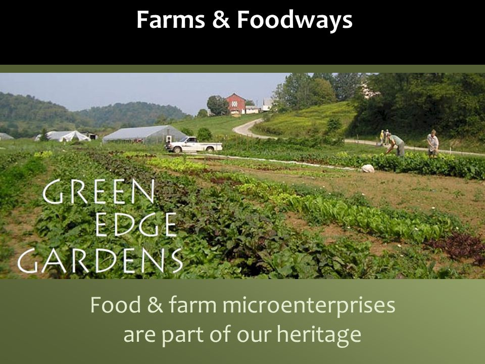 Farms & Foodways Food & farm microenterprises are part of our heritage