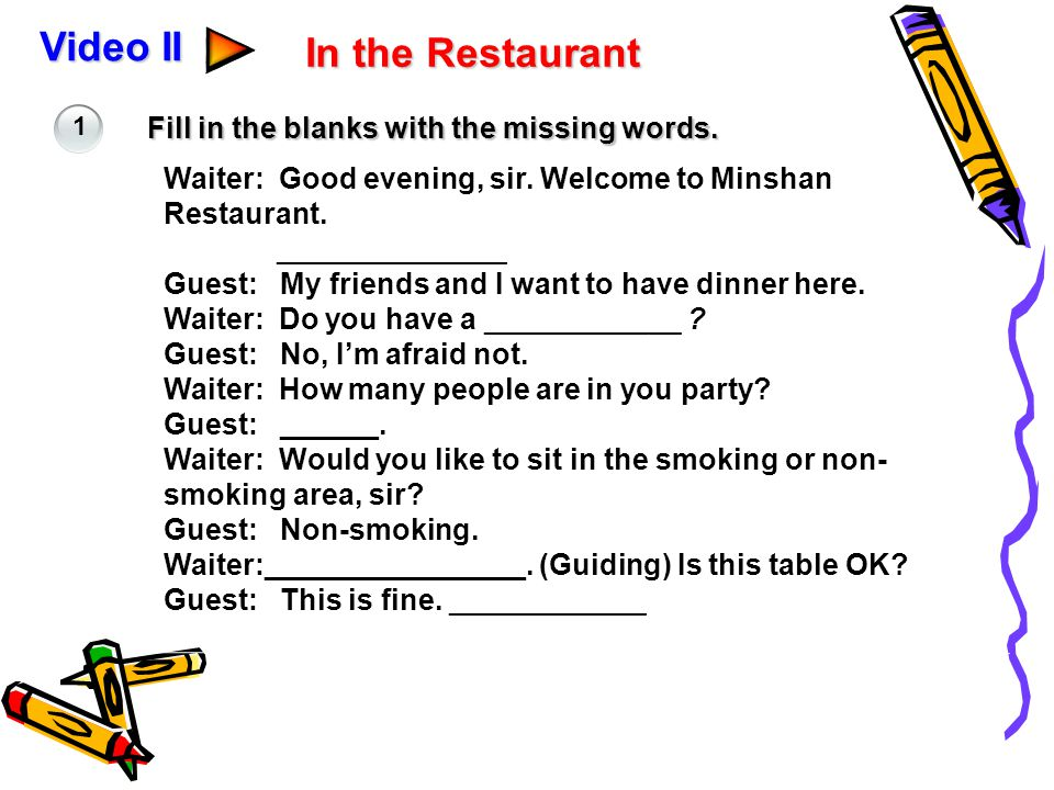Video II In the Restaurant Fill in the blanks with the missing words.