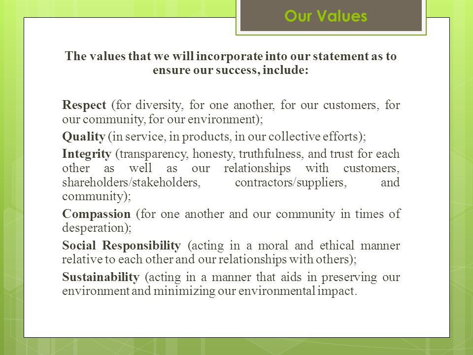 Our Values The values that we will incorporate into our statement as to ensure our success, include:
