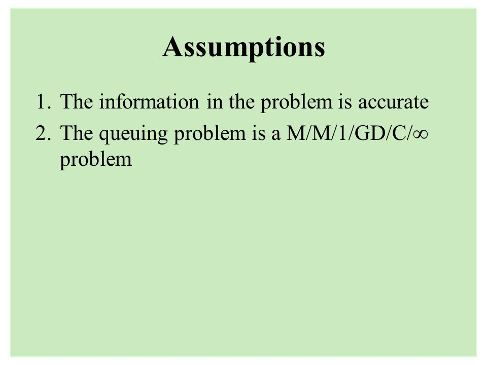 Assumptions The information in the problem is accurate