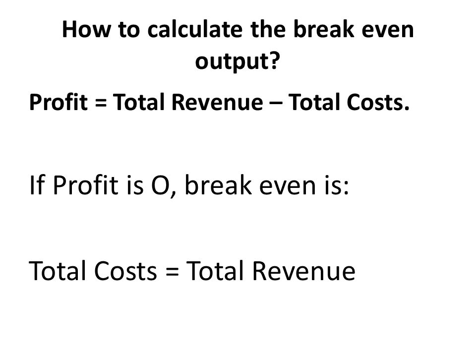 How to calculate the break even output