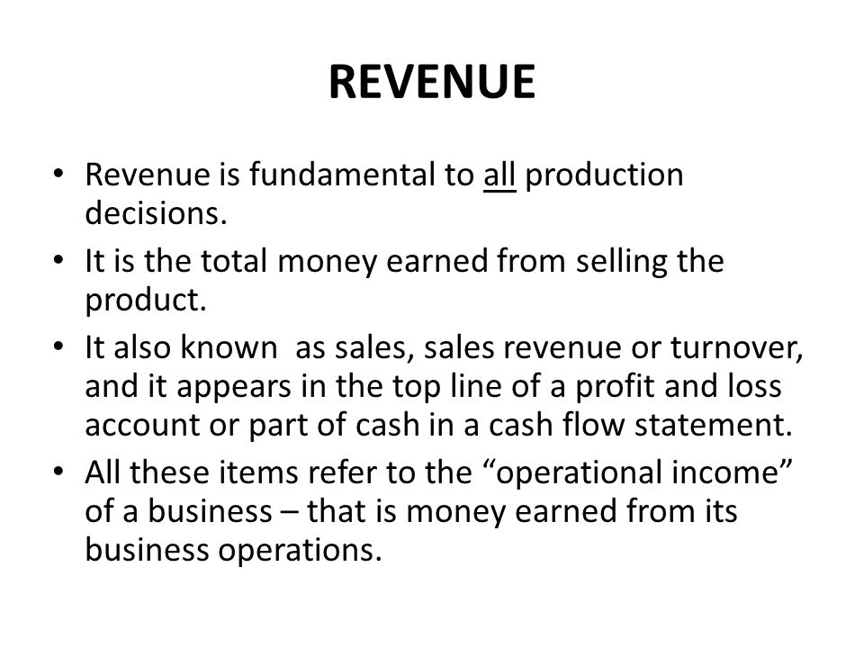 REVENUE Revenue is fundamental to all production decisions.