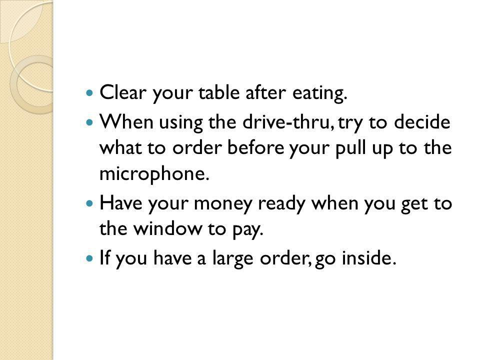 Clear your table after eating.