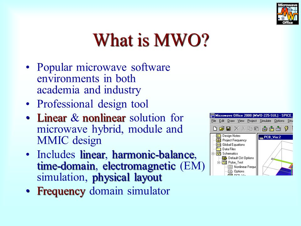 What is MWO Popular microwave software environments in both academia and industry. Professional design tool.
