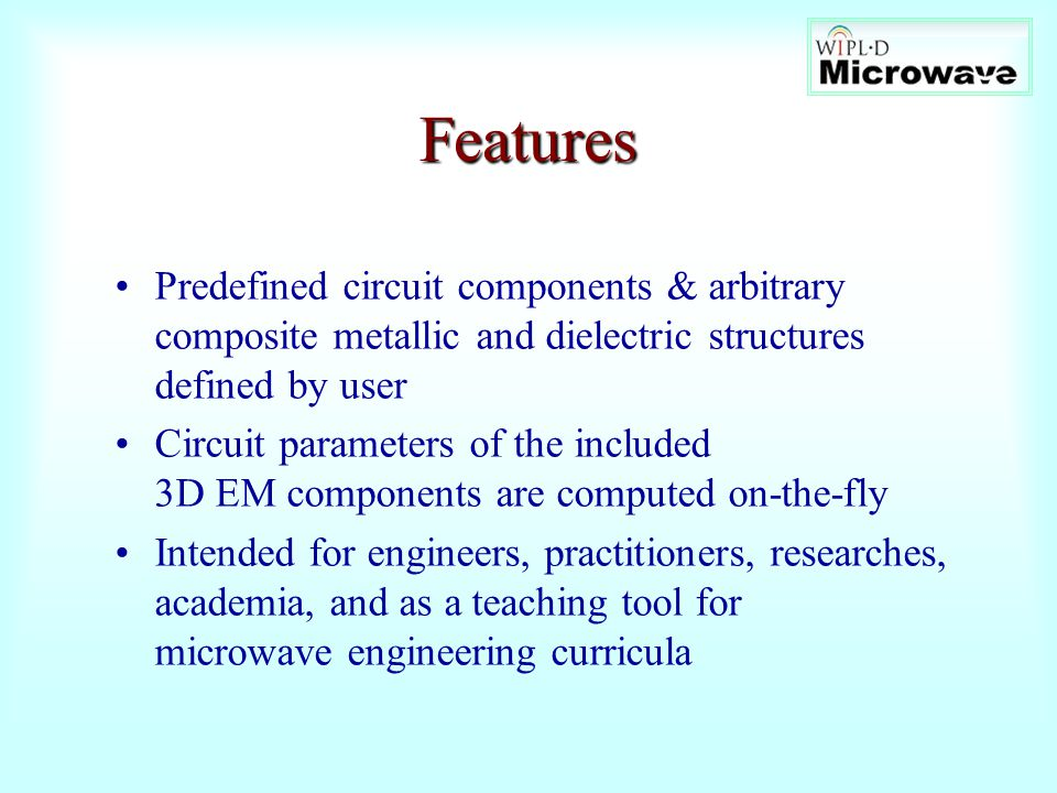 Features Predefined circuit components & arbitrary composite metallic and dielectric structures defined by user.