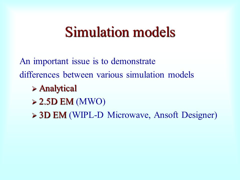 Simulation models An important issue is to demonstrate