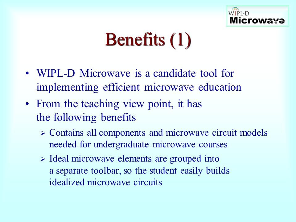 Benefits (1) WIPL-D Microwave is a candidate tool for implementing efficient microwave education.
