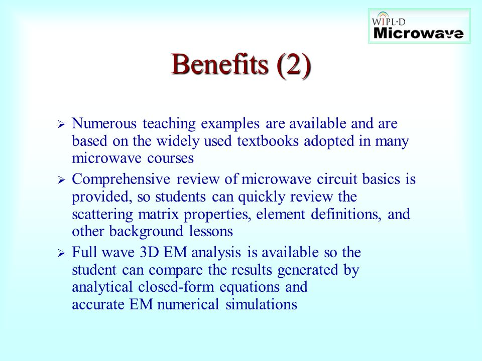Benefits (2) Numerous teaching examples are available and are based on the widely used textbooks adopted in many microwave courses.