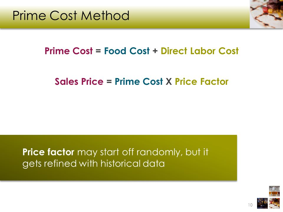 Prime Cost Method Prime Cost = Food Cost + Direct Labor Cost Sales Price = Prime Cost X Price Factor