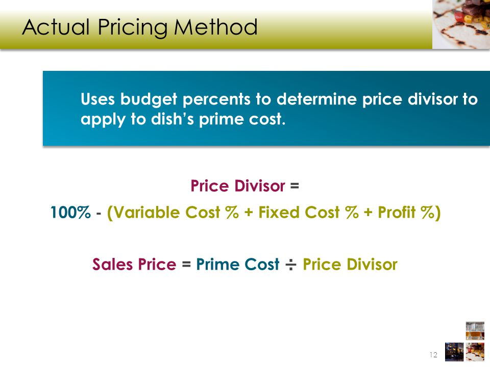 Actual Pricing Method Uses budget percents to determine price divisor to apply to dish's prime cost.