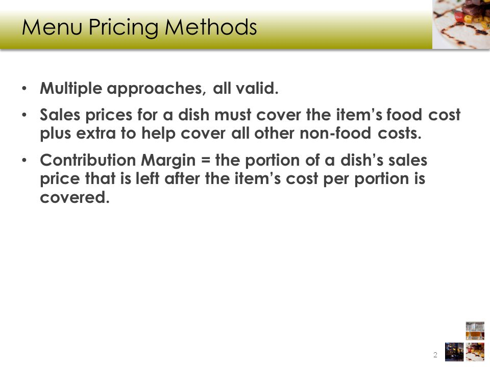 Menu Pricing Methods Multiple approaches, all valid.