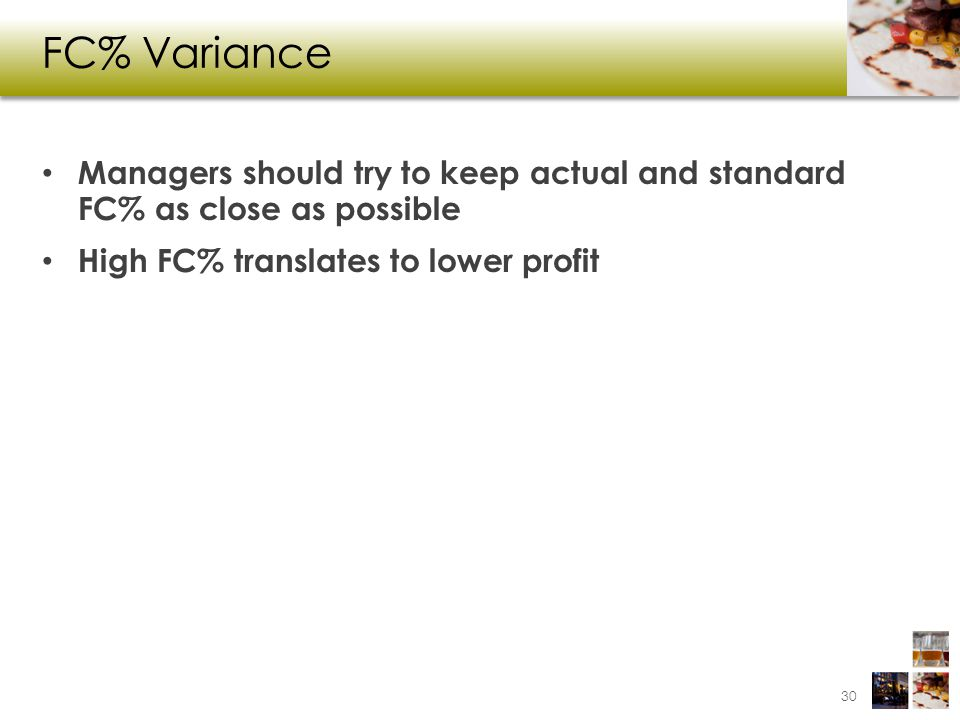 FC% Variance Managers should try to keep actual and standard FC% as close as possible.
