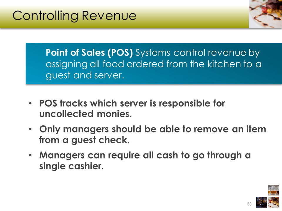 Controlling Revenue Point of Sales (POS) Systems control revenue by assigning all food ordered from the kitchen to a guest and server.