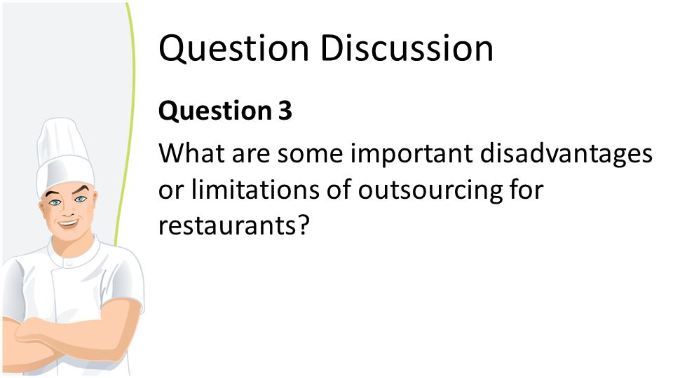 Question Discussion Question 3 What are some important disadvantages or limitations of outsourcing for restaurants.