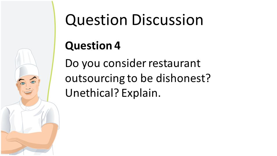 Question Discussion Question 4 Do you consider restaurant outsourcing to be dishonest.