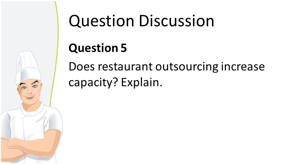 Question Discussion Question 5 Does restaurant outsourcing increase capacity Explain.