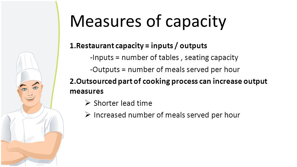 Measures of capacity 1.Restaurant capacity = inputs / outputs