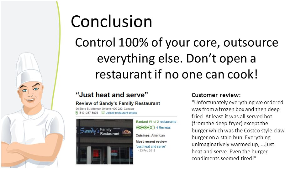 Conclusion Control 100% of your core, outsource everything else. Don't open a restaurant if no one can cook!