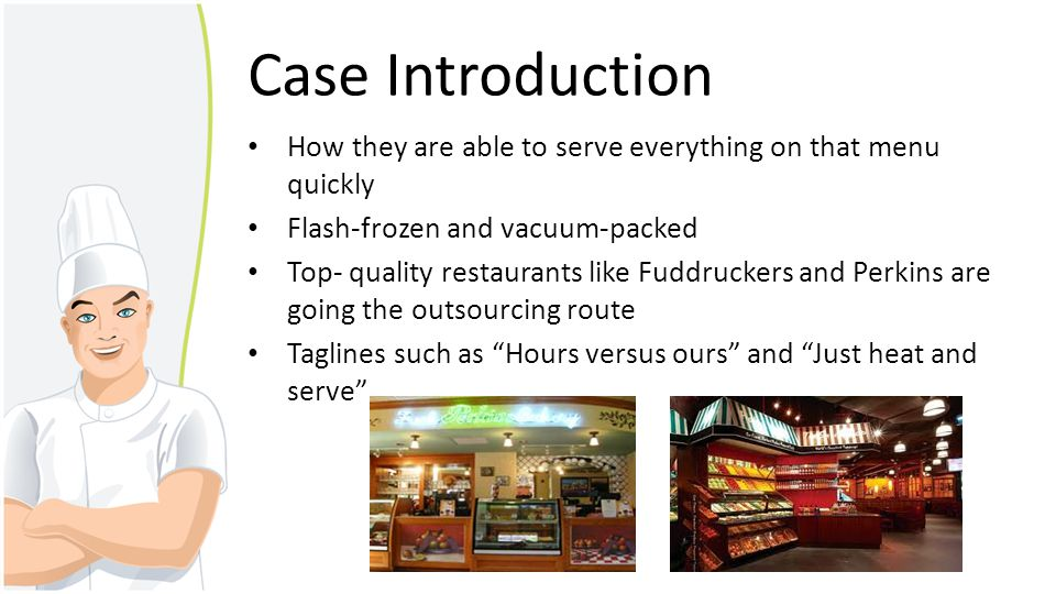 Case Introduction How they are able to serve everything on that menu quickly. Flash-frozen and vacuum-packed.