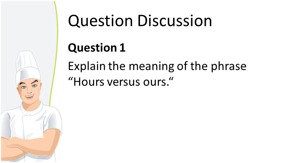 Question Discussion Question 1 Explain the meaning of the phrase Hours versus ours.