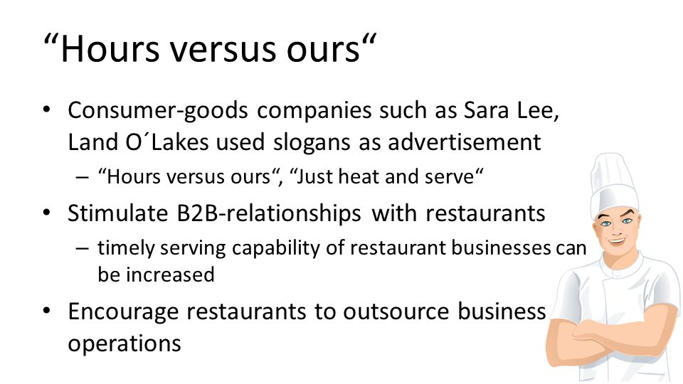 Hours versus ours Consumer-goods companies such as Sara Lee, Land O´Lakes used slogans as advertisement.