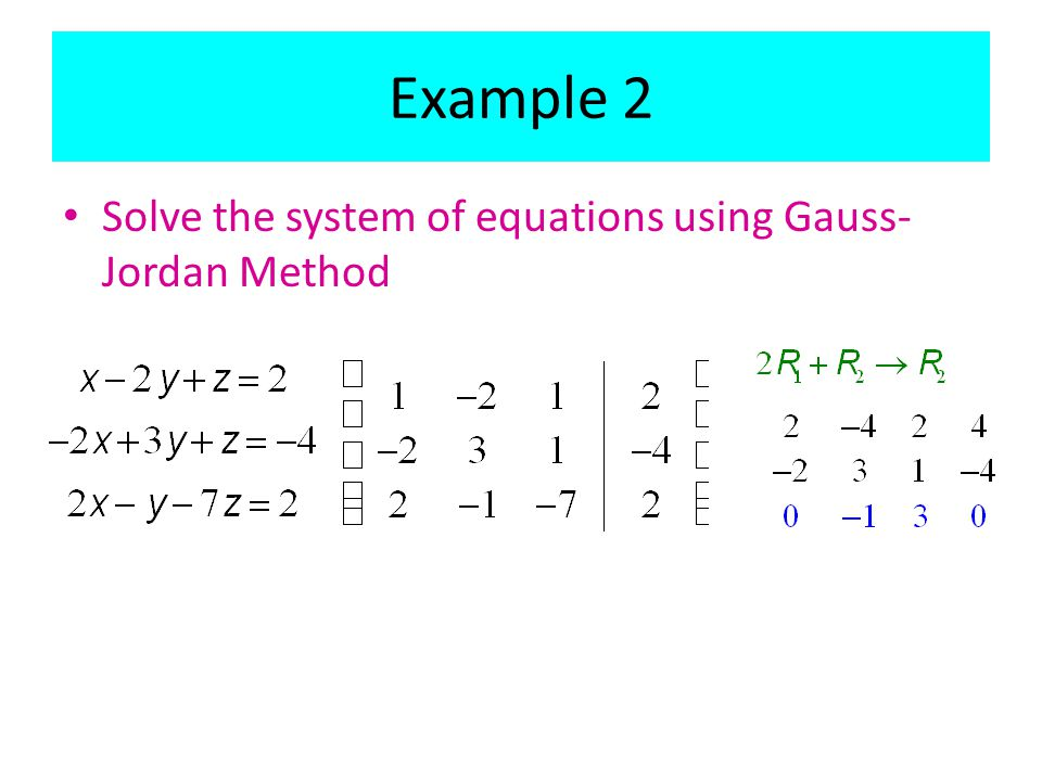 Example 2 Solve the system of equations using Gauss-Jordan Method