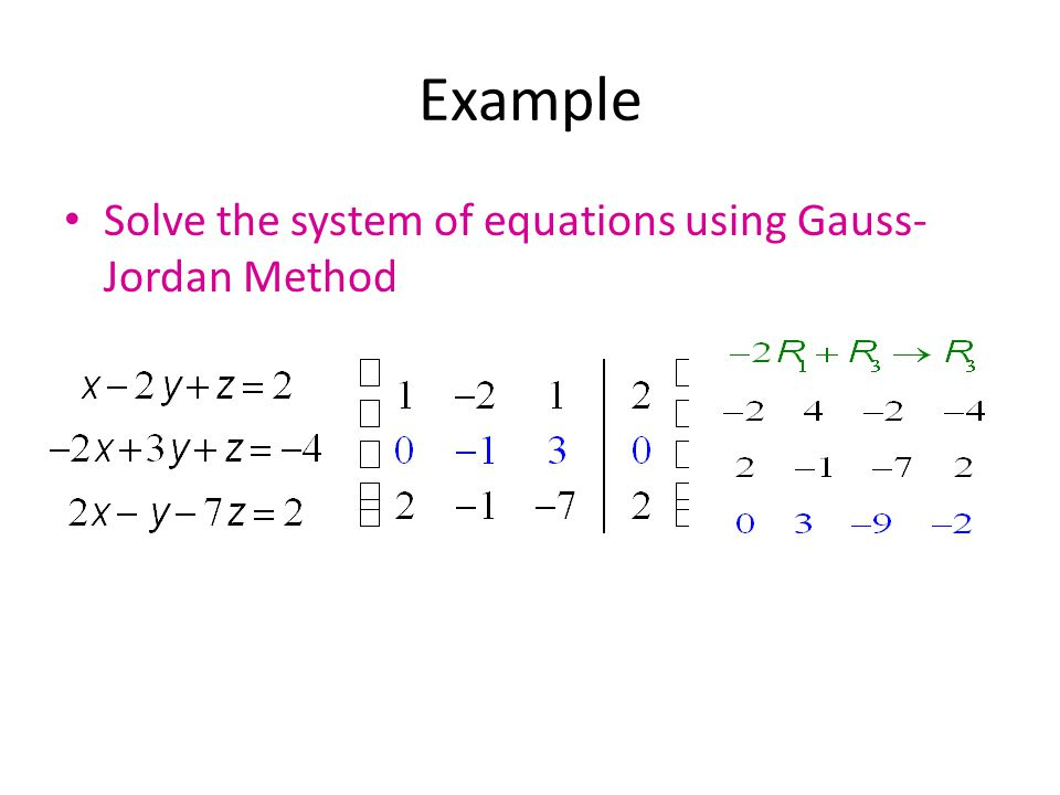 Example Solve the system of equations using Gauss-Jordan Method