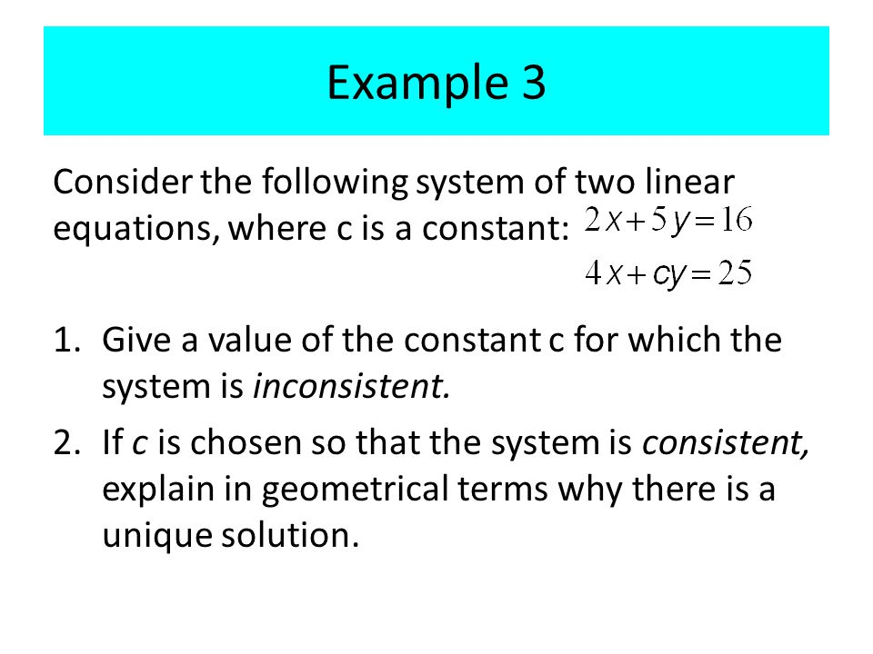 Example 3 Consider the following system of two linear equations, where c is a constant: