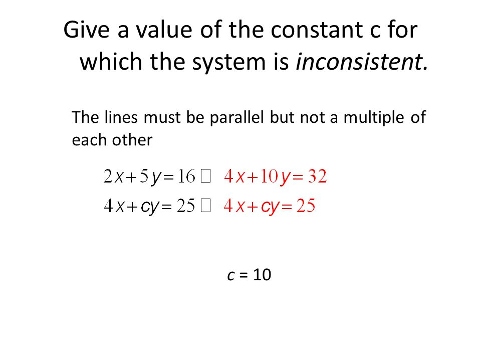 Give a value of the constant c for which the system is inconsistent.