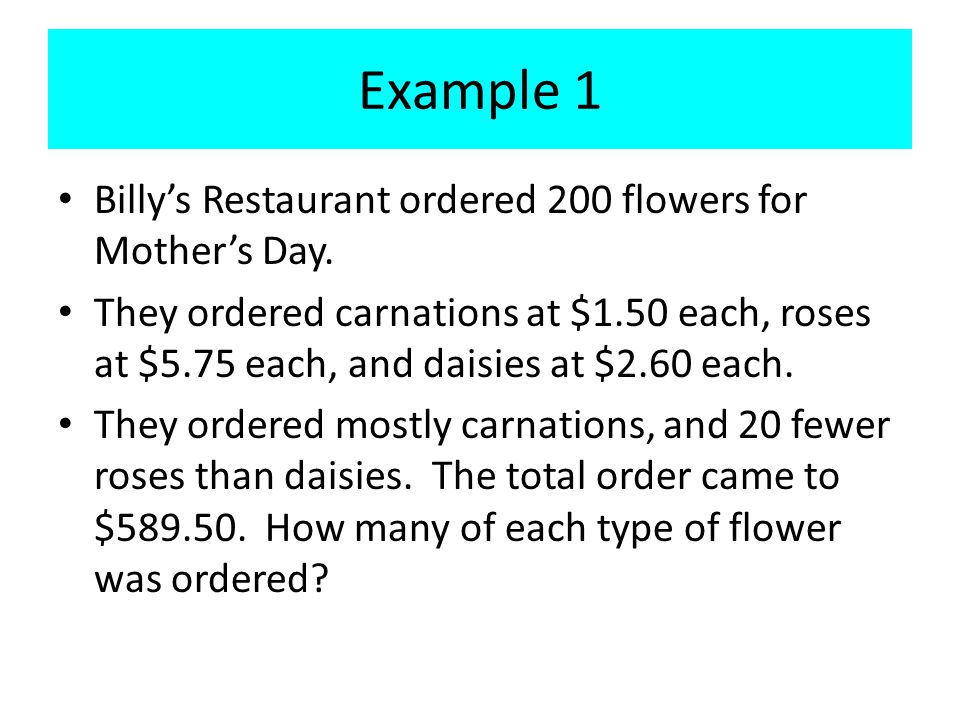 Example 1 Billy's Restaurant ordered 200 flowers for Mother's Day.
