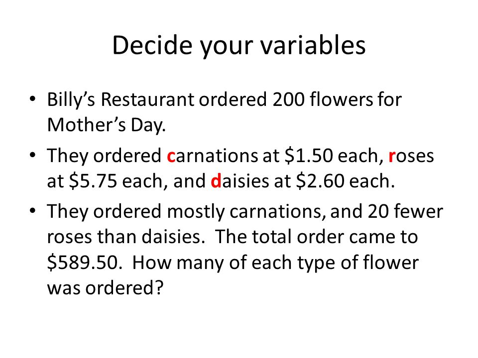 Decide your variables Billy's Restaurant ordered 200 flowers for Mother's Day.