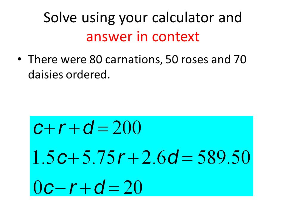 Solve using your calculator and answer in context