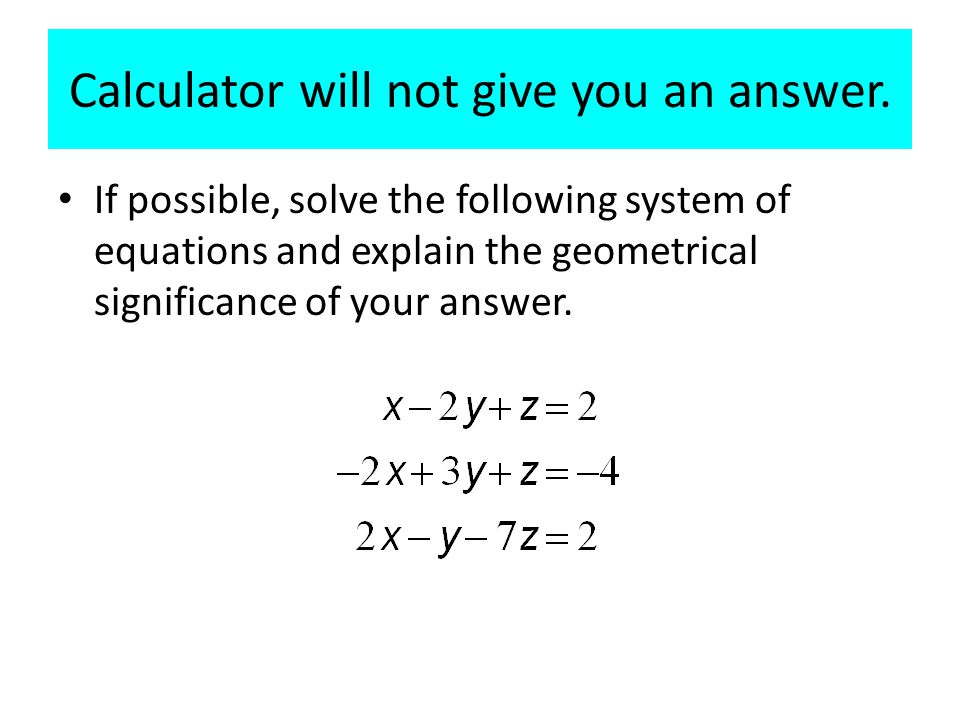 Calculator will not give you an answer.
