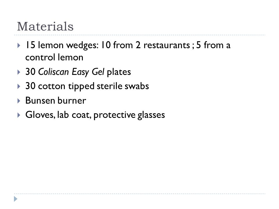 Materials 15 lemon wedges: 10 from 2 restaurants ; 5 from a control lemon. 30 Coliscan Easy Gel plates.